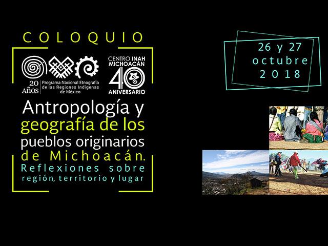 Hará INAH coloquio en Antropología y geografía de los pueblos indígenas de Michoacán