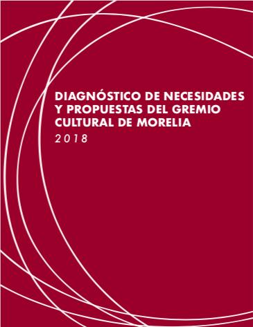 Diagnóstico de necesidades y propuestas del gremio cultural de Morelia 2018